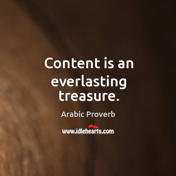 Content is an everlasting treasure. Arabic Proverbs Image