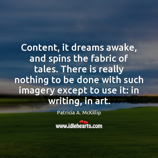 Content, it dreams awake, and spins the fabric of tales. There is Image