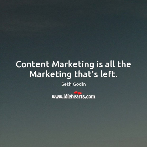 Content Marketing is all the Marketing that's left. Marketing Quotes Image