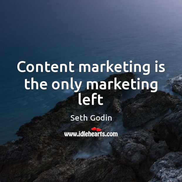 Content marketing is the only marketing left Marketing Quotes Image