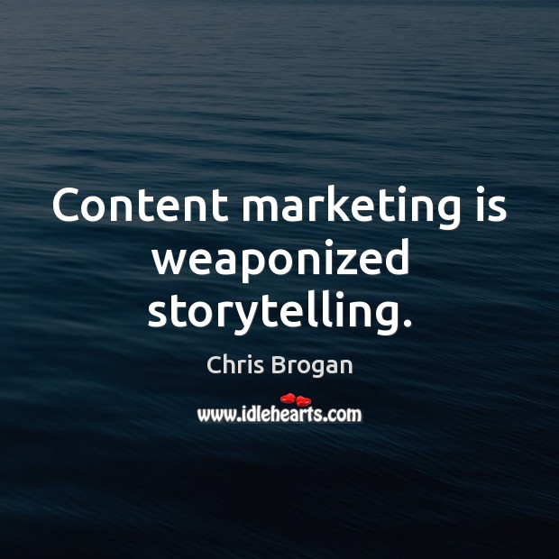 Content marketing is weaponized storytelling. Marketing Quotes Image