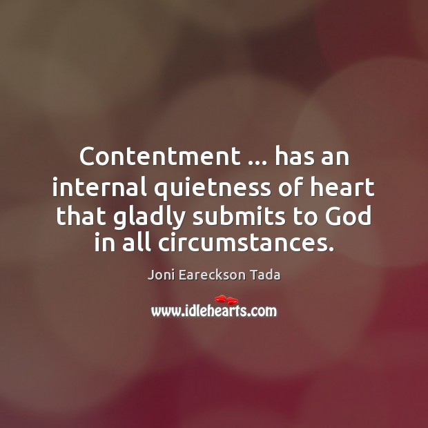 Image, Contentment … has an internal quietness of heart that gladly submits to God