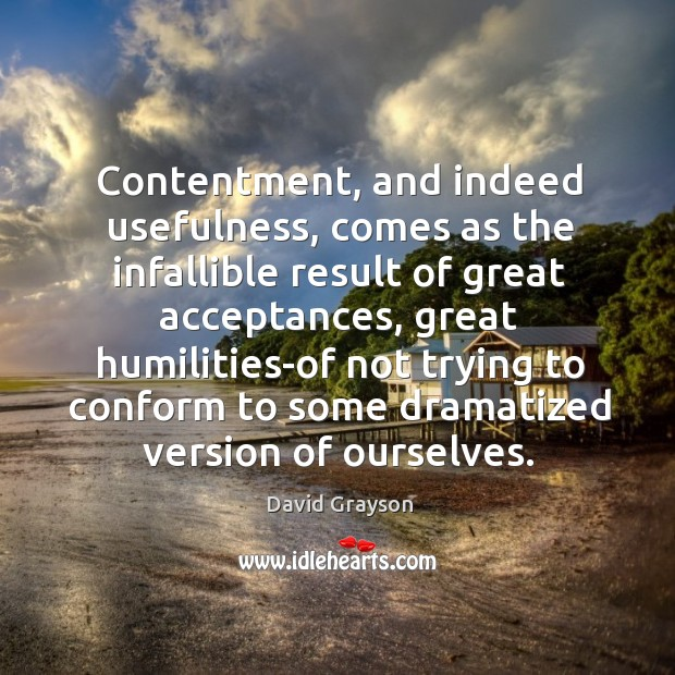 Contentment, and indeed usefulness, comes as the infallible result of great acceptances Image