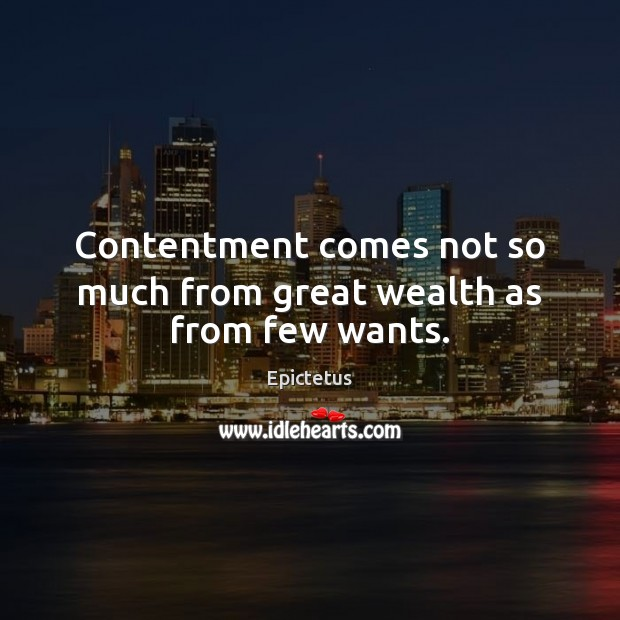 Image, Contentment comes not so much from great wealth as from few wants.