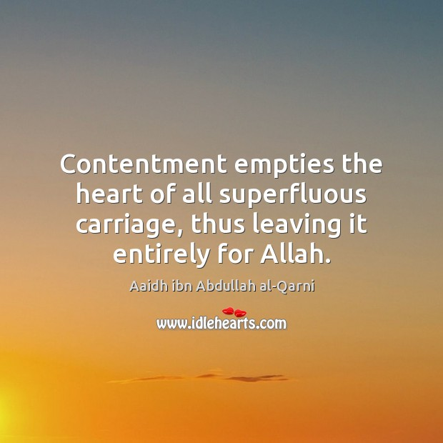 Image, Contentment empties the heart of all superfluous carriage, thus leaving it entirely