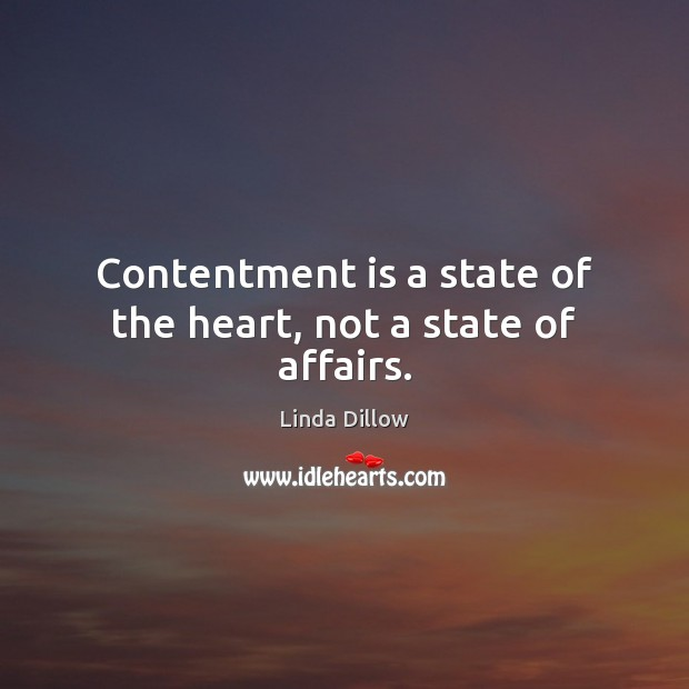 Contentment is a state of the heart, not a state of affairs. Linda Dillow Picture Quote
