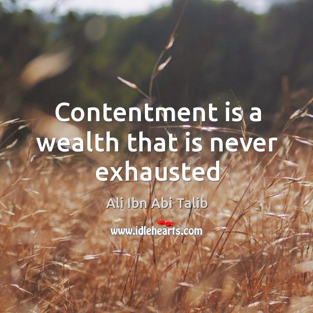 Contentment is a wealth that is never exhausted Ali Ibn Abi Talib Picture Quote
