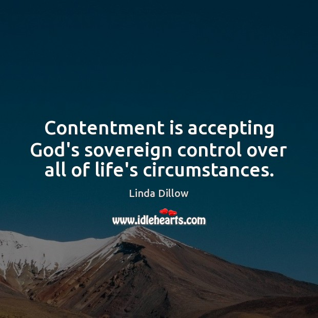 Contentment is accepting God's sovereign control over all of life's circumstances. Linda Dillow Picture Quote