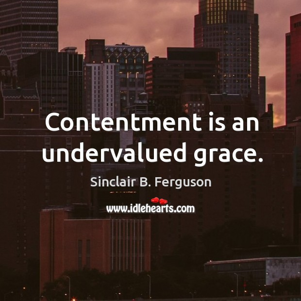 Contentment is an undervalued grace. Image