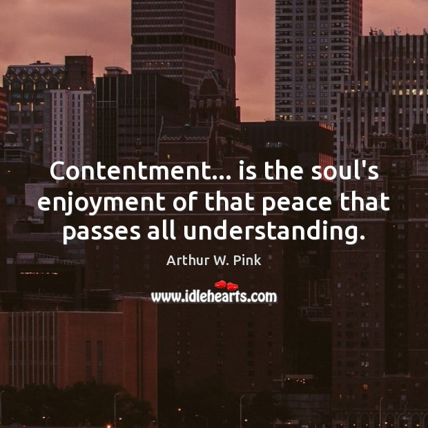 Image, Contentment… is the soul's enjoyment of that peace that passes all understanding.