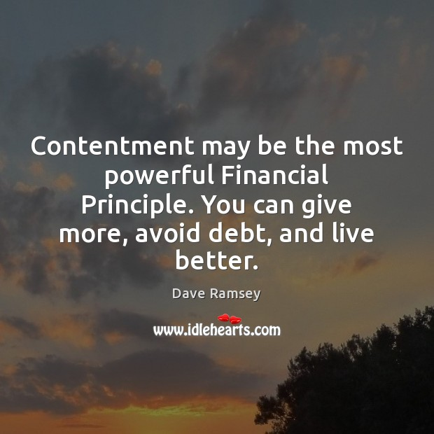 Contentment may be the most powerful Financial Principle. You can give more, Dave Ramsey Picture Quote