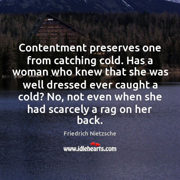 Image, Contentment preserves one from catching cold. Has a woman who knew that