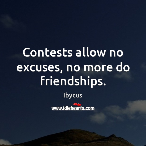 Contests allow no excuses, no more do friendships. Image