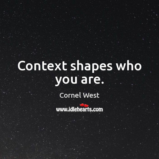 Image, Context shapes who you are.