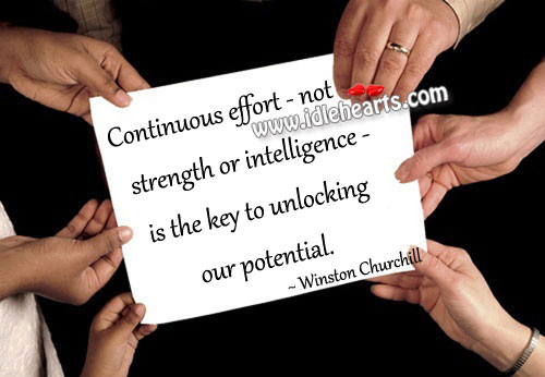 Continuous Effort Is The Key To Unlocking Our Potential.