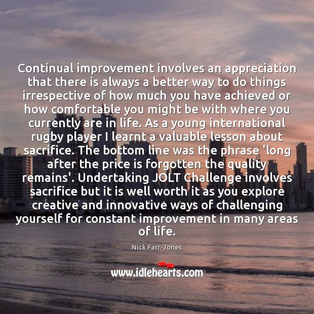Continual improvement involves an appreciation that there is always a better way Challenge Quotes Image