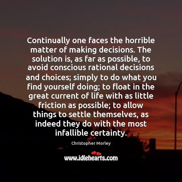 Continually one faces the horrible matter of making decisions. The solution is, Solution Quotes Image