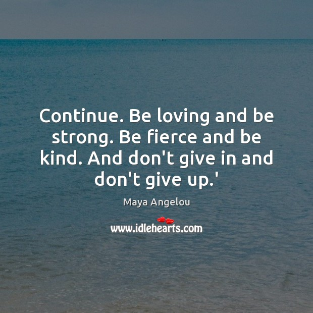 Continue. Be loving and be strong. Be fierce and be kind. And Strong Quotes Image