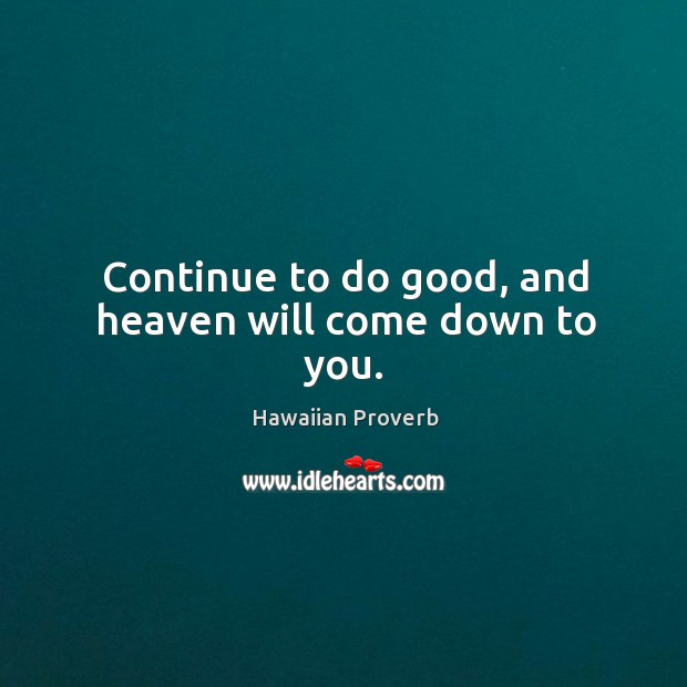 Continue to do good, and heaven will come down to you. Hawaiian Proverbs Image