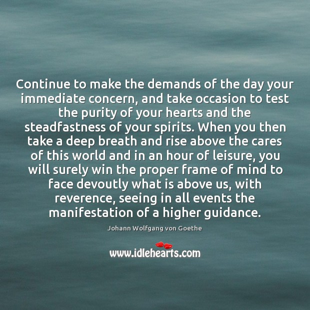 Image, Continue to make the demands of the day your immediate concern, and
