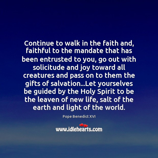 Continue to walk in the faith and, faithful to the mandate that Pope Benedict XVI Picture Quote