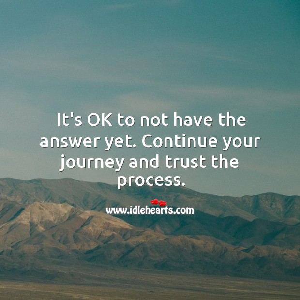 Continue your journey and trust the process. Image