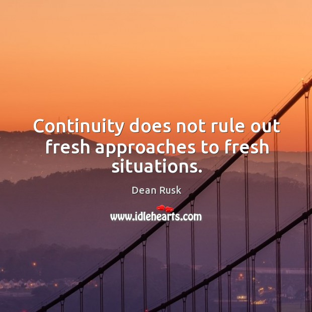 Image, Continuity does not rule out fresh approaches to fresh situations.