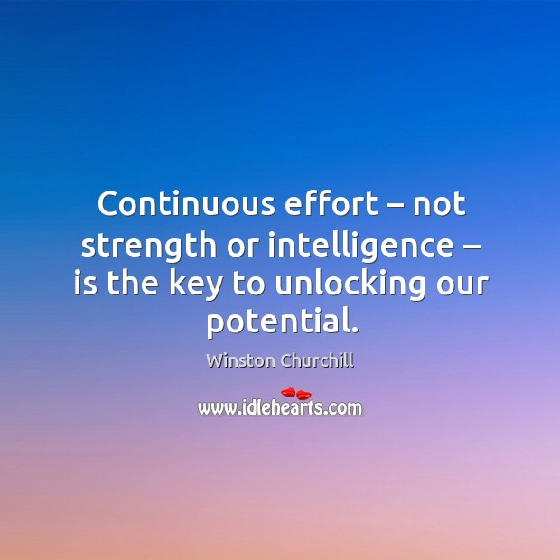 Continuous effort – not strength or intelligence – is the key to unlocking our potential. Image