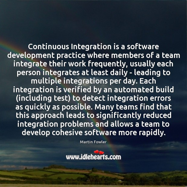 Continuous Integration is a software development practice where members of a team Martin Fowler Picture Quote