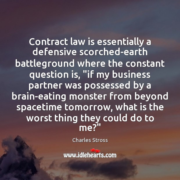 Contract law is essentially a defensive scorched-earth battleground where the constant question Image