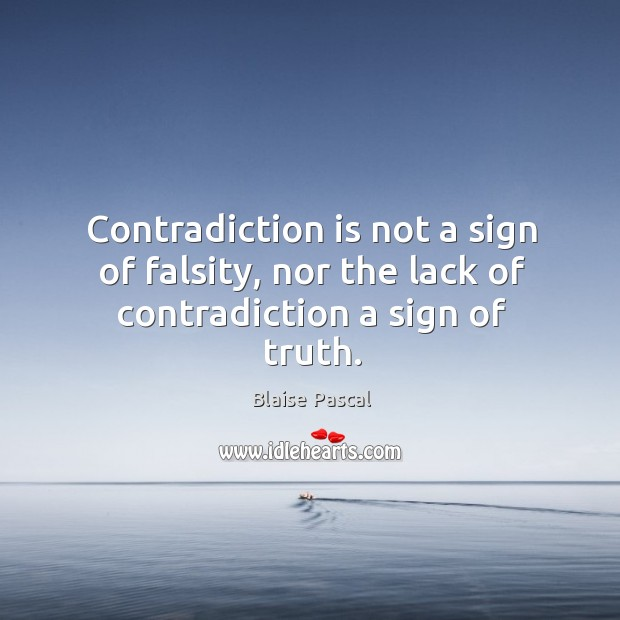 Image, Contradiction is not a sign of falsity, nor the lack of contradiction a sign of truth.