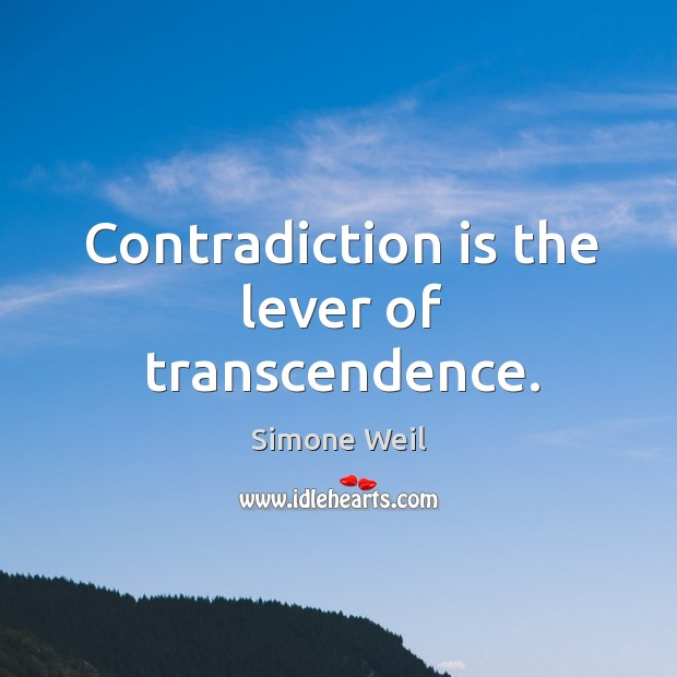 Image, Contradiction is the lever of transcendence.