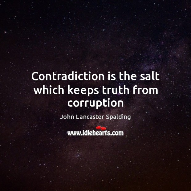 Image, Contradiction is the salt which keeps truth from corruption
