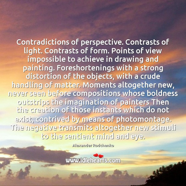 Contradictions of perspective. Contrasts of light. Contrasts of form. Points of view Boldness Quotes Image
