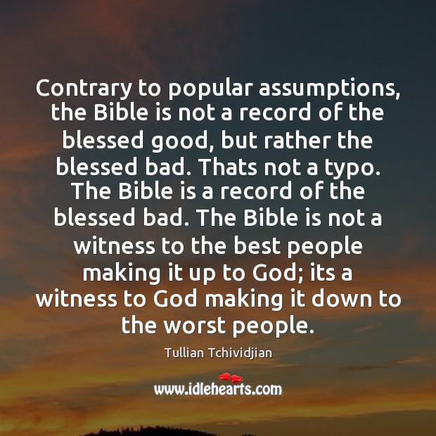 Contrary to popular assumptions, the Bible is not a record of the Tullian Tchividjian Picture Quote
