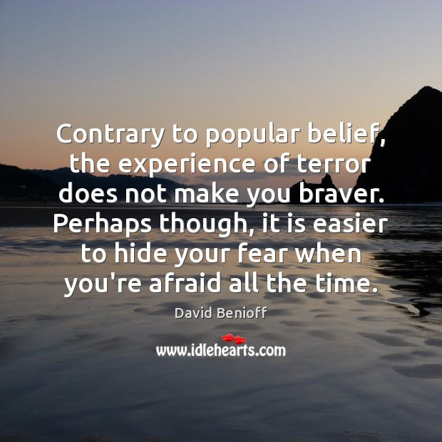 Contrary to popular belief, the experience of terror does not make you Afraid Quotes Image