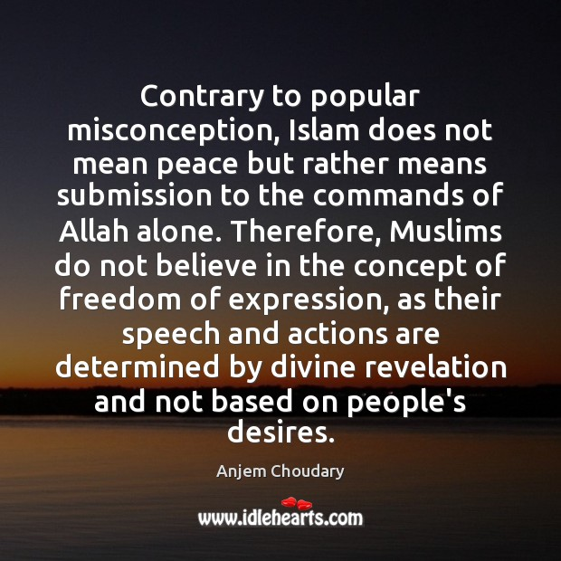Contrary to popular misconception, Islam does not mean peace but rather means Submission Quotes Image