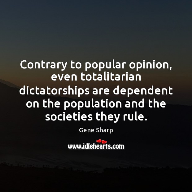 Contrary to popular opinion, even totalitarian dictatorships are dependent on the population Image
