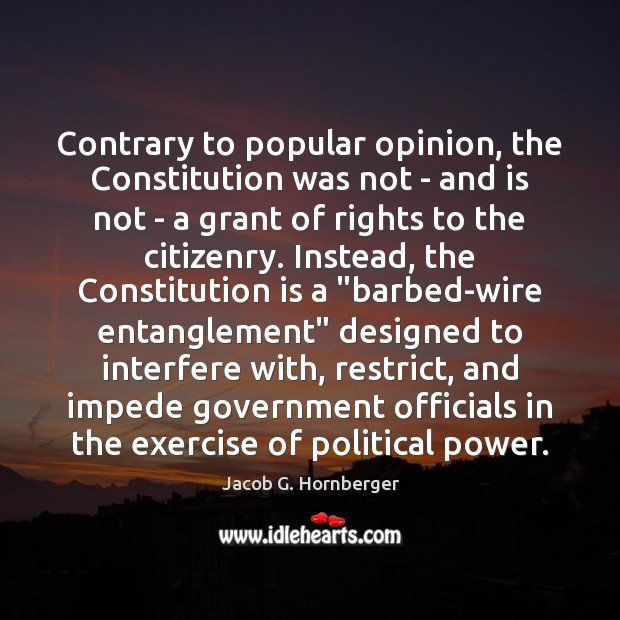 Contrary to popular opinion, the Constitution was not – and is not Jacob G. Hornberger Picture Quote