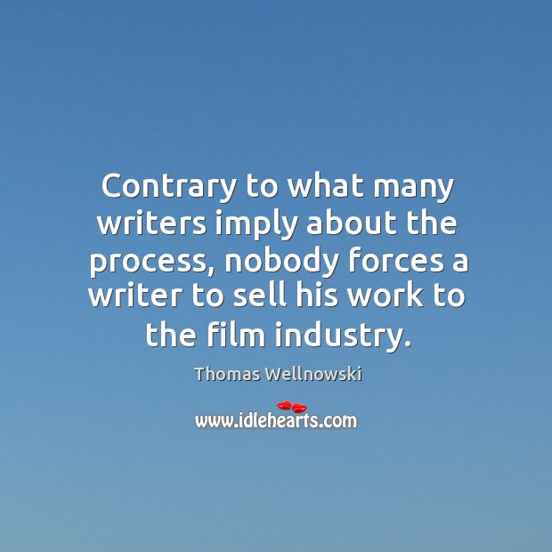 Contrary to what many writers imply about the process, nobody forces a writer to sell his work to the film industry. Image
