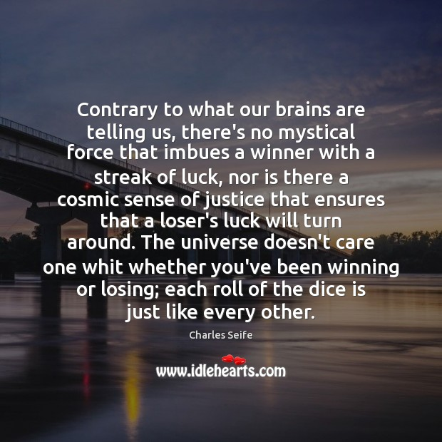 Contrary to what our brains are telling us, there's no mystical force Charles Seife Picture Quote