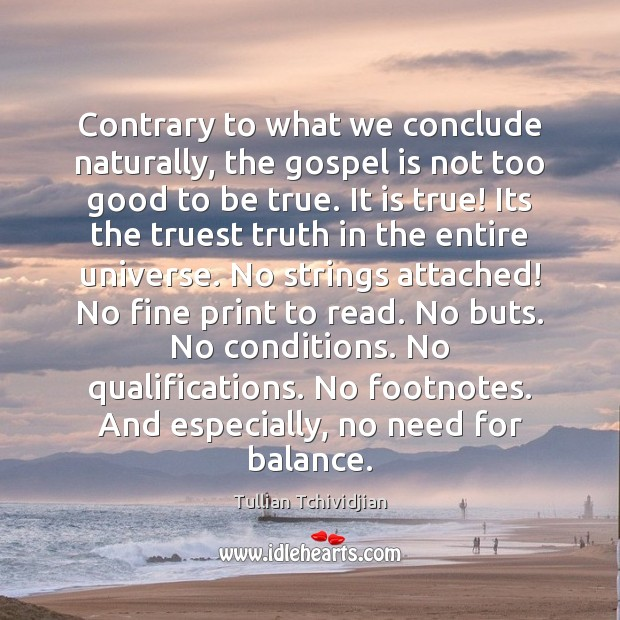 Contrary to what we conclude naturally, the gospel is not too good Too Good To Be True Quotes Image