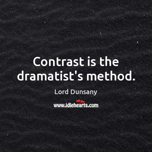 Image, Contrast is the dramatist's method.