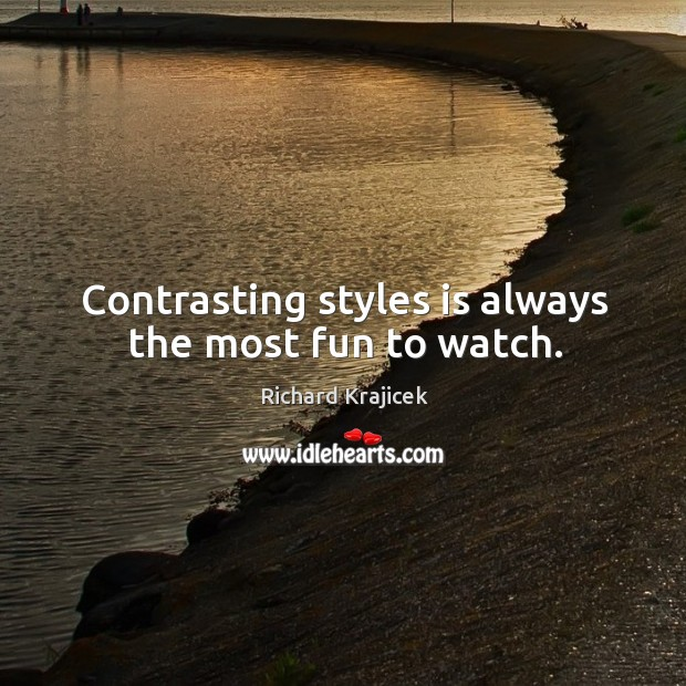 Contrasting styles is always the most fun to watch. Richard Krajicek Picture Quote