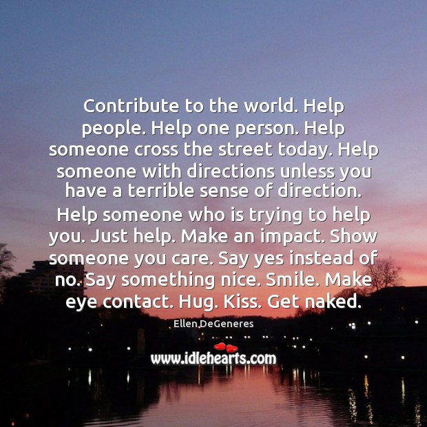Contribute to the world. Help people. Help one person. Help someone cross Image