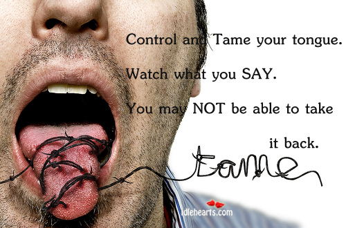 Control And Tame Your Tongue. Watch What You…