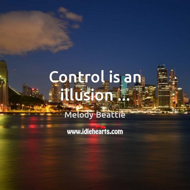 Control is an illusion … Image