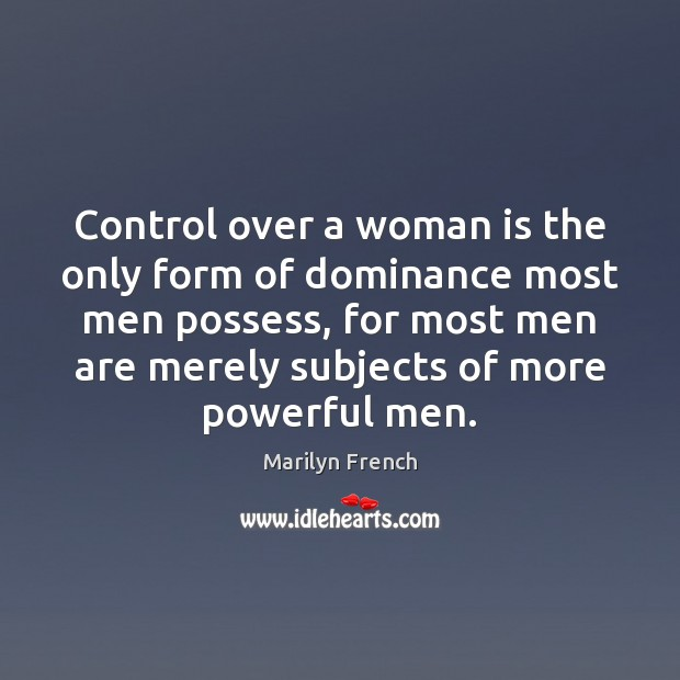 Control over a woman is the only form of dominance most men Image