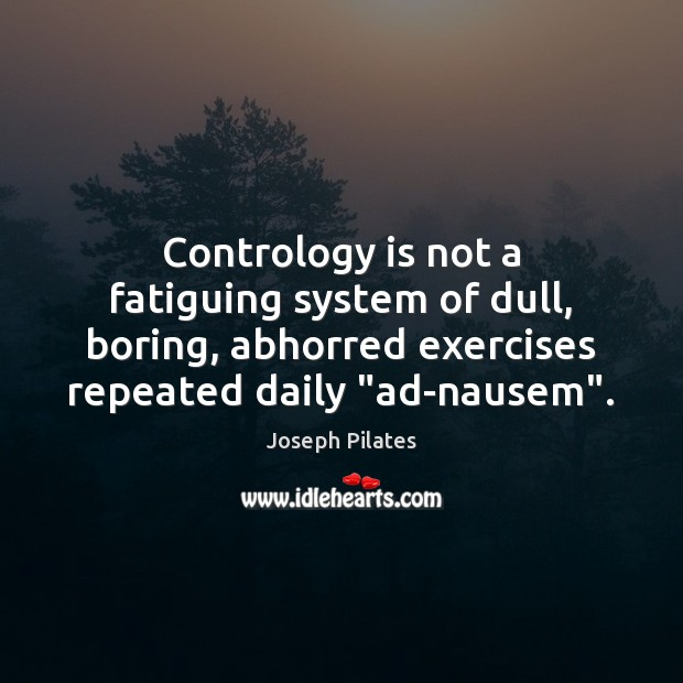 Image, Contrology is not a fatiguing system of dull, boring, abhorred exercises repeated