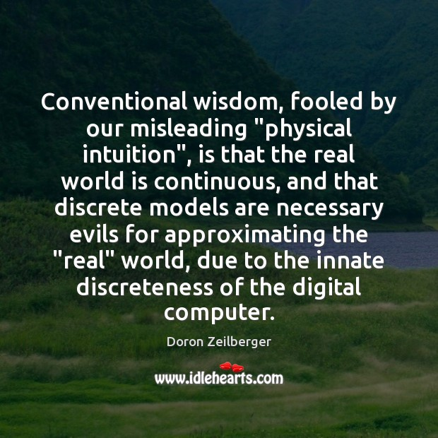 """Conventional wisdom, fooled by our misleading """"physical intuition"""", is that the real Computers Quotes Image"""